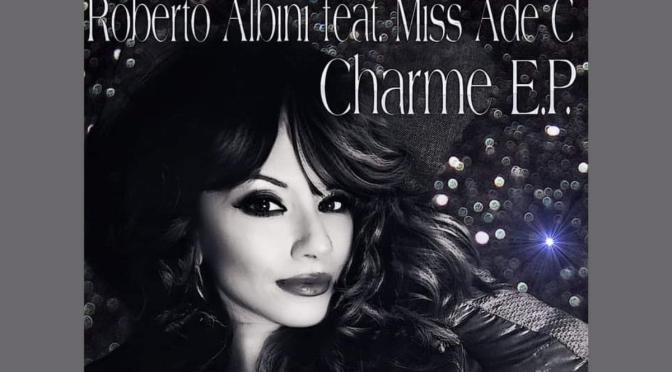 Fuori ora Charme, Il nuovo EP di Roberto Albini feat. Miss Ade C.